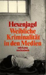 Hexenjagd: Weibliche Kriminalität in den Medien