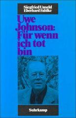 Uwe Johnson: »Für wenn ich tot bin«