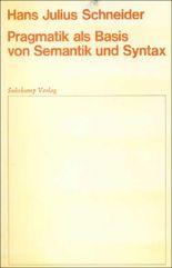 Pragmatik als Basis von Semantik und Syntax