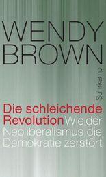Die schleichende Revolution - Wie der Neoliberalismus die Demokratie zerstört
