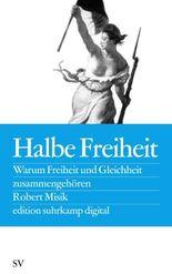 Halbe Freiheit: Warum Freiheit und Gleichheit zusammengehören (edition suhrkamp)