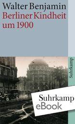 Berliner Kindheit um neunzehnhundert: Fassung letzter Hand (suhrkamp taschenbuch)