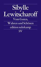 Vom Guten, Wahren und Schönen: Frankfurter und Zürcher Poetikvorlesungen 2011 (edition suhrkamp)