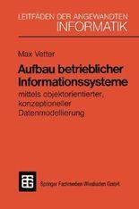 Aufbau betrieblicher Informationssysteme mittels objektorientierter, konzeptioneller Datenmodellierung