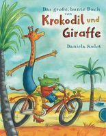 Krokodil und Giraffe: Das große, bunte Buch von Krokodil und Giraffe