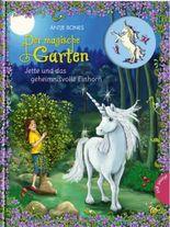 Der magische Garten - Jette und das geheimnisvolle Einhorn