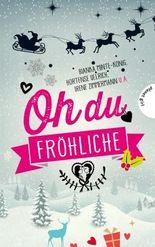 Oh du fröhliche, 30 Liebesgeschichten für die Weihnachtszeit