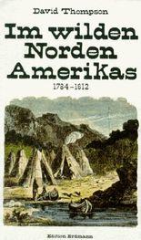 Im wilden Norden Amerikas 1784-1812