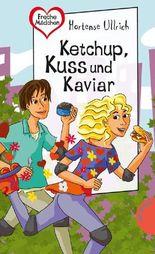 Ketchup, Kuss und Kaviar, aus der Reihe Freche Mädchen - freche Bücher!