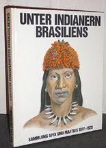 Unter den Indianern Brasiliens. Sammlung Spix und Martius 1817 - 1920