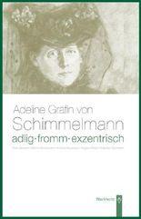 Adlig, fromm, exentrisch. Adeline Gräfin von Schimmelmann