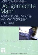 Der gemachte Mann: Konstruktion und Krise von Männlichkeiten (Geschlecht und Gesellschaft)