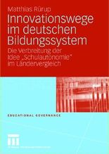 """Innovationswege im deutschen Bildungssystem. Die Verbreitung der Idee """"Schulautonomie"""" im Ländervergleich"""