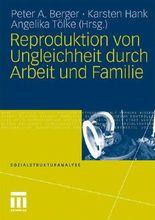 Reproduktion von Ungleichheit durch Arbeit und Familie