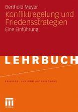 Konfliktregelung und Friedensstrategien: Eine Einführung (Friedens- und Konfliktforschung) (German Edition)
