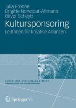 Kultursponsoring: Leitfaden für kreative Allianzen (Kunst- und Kulturmanagement)