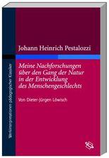 """Johann Heinrich Pestalozzi """"Meine Nachforschungen über den Gang der Natur in der Entwicklung des Menschengeschlechts"""""""