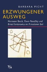 Erzwungener Ausweg. Hermann Broch, Erwin Panofsky und Ernst Kantorowicz im Princetoner Exil