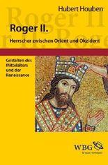 Roger II. von Sizilien: Herrscher zwischen Orient und Okzident