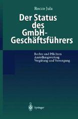 Der Status Des Gmbh-Geschaftsfuhrers: Rechte Und Pflichten Anstellungsvertrag Vergutung Und Versorgung