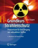 Grundkurs Strahlenschutz: Praxiswissen für den Umgang mit radioaktiven Stoffen