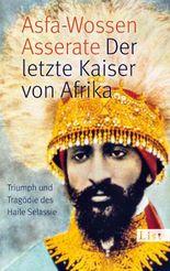 Der letzte Kaiser von Afrika - Triumph und Tragödie des Haile Selassie