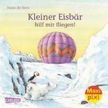 Maxi Pixi 222: Kleiner Eisbär, hilf mir fliegen!
