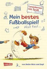Mein bestes Fußballspiel! Also fast ... (Lesenlernen mit Spaß + Anton 1)