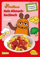 Pixi kreativ 62: Die Maus: Mein Mitmach-Kochbuch: Kochen