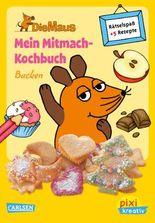 Pixi kreativ 63: Die Maus: Mein Mitmach-Kochbuch: Backen