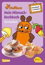 Pixi kreativ 65: Die Maus: Mein Mitmach-Kochbuch: Kinderfeste