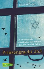 Prinsengracht 263: Die bewegende Geschichte des Jungen, der Anne Frank liebte