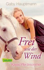 Frei wie der Wind 1: Kayas Pferdesommer