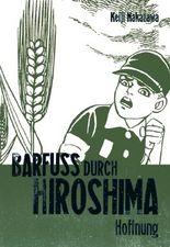 Barfuss durch Hiroshima / Barfuß durch Hiroshima, Band 4: Hoffnung