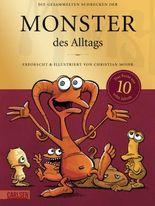 Monster des Alltags: Die gesammelten Schrecken der Monster des Alltags