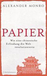 Papier - Wie eine chinesische Erfindung die Welt revolutionierte