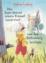 Wie Kater Konrad seinen Freund wiederfand und den Rattenkönig besiegte