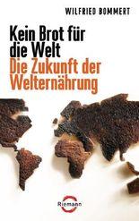 Kein Brot für die Welt - Die Zukunft der Welternährung