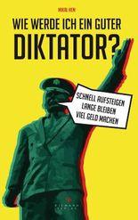 Wie werde ich ein guter Diktator?