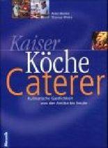 Kaiser, Köche, Caterer. Kulinarische Gastlichkeit von der Antike bis heute.