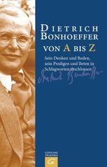 Dietrich Bonhoeffer von A bis Z