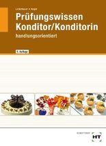 Konditor /Konditorin - Prüfungswissen handlungsorientiert