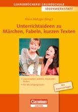Lehrerbücherei Grundschule - Ideenwerkstatt / Unterrichtsideen zu Märchen, Fabeln, kurzen Texten