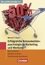 Das professionelle 1 x 1 / Erfolgreiche Konsumentenpsychologie in Marketing und Werbung