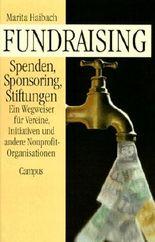Fundraising: Spenden, Sponsoring, Stiftungen: Ein Wegweiser für Vereine, Initiativen und andere Nonprofit-Organisationen