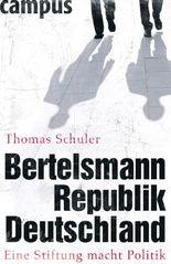 Bertelsmannrepublik Deutschland: Eine Stiftung macht Politik