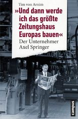 """""""Und dann werde ich das größte Zeitungshaus Europas bauen"""": Der Unternehmer Axel Springer"""