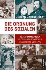 Die Ordnung des Sozialen: Väter und Familien in der amerikanischen Geschichte seit 1770
