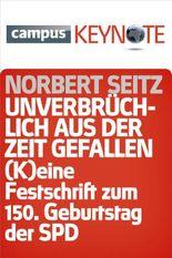 Unverbrüchlich aus der Zeit gefallen: (K)eine Festschrift zum 150. Geburtstag der SPD (Keynotes)