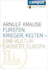 Fürsten, Krieger, Kelten - eine Kultur erobert Europa: Teil der digitalen Reihe Campus Kaleidoskop